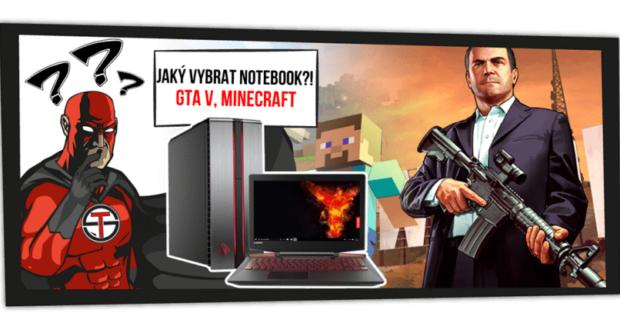 Jaký vybrat notebook / počítač pro GTA V nebo třeba Minecraft?!